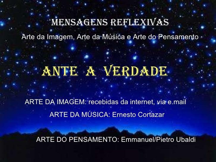 MENSAGENS REFLEXIVAS Arte da Imagem, Arte da Música e Arte do Pensamento ARTE DA IMAGEM: recebidas da internet, via e.mail...