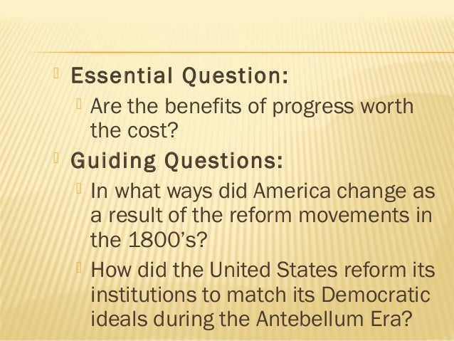     Essential Question:  Are the benefits of progress worth the cost? Guiding Questions:  In what ways did America cha...