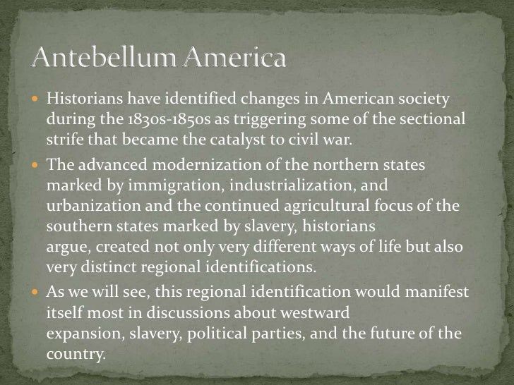 antebellum period america What is the antebellum period the antebellum period in the united states was the time period before the american civil war, which began in 1861.