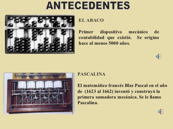 EL ABACO Primer dispositivo mecánico de contabilidad que existió.  Se origino hace al menos 5000 años. PASCALINA   El mate...