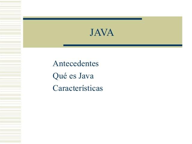 JAVAAntecedentesQué es JavaCaracterísticas