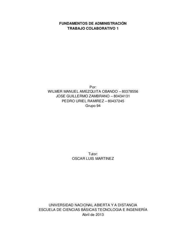 FUNDAMENTOS DE ADMINISTRACIÓN TRABAJO COLABORATIVO 1 Por: WILMER MANUEL AMEZQUITA OBANDO – 80378556 JOSE GUILLERMO ZAMBRAN...