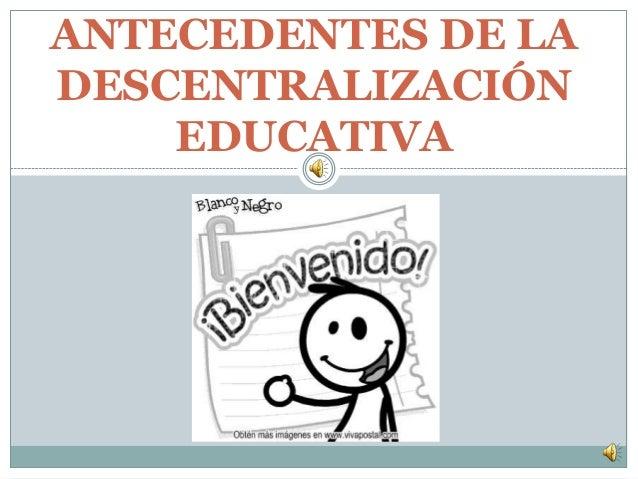 ANTECEDENTES DE LA DESCENTRALIZACIÓN EDUCATIVA