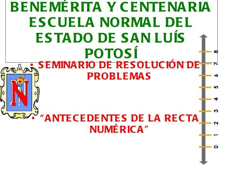 BENEMÉRITA Y CENTENARIA ESCUELA NORMAL DEL ESTADO DE SAN LUÍS POTOSÍ <ul><li>SEMINARIO DE RESOLUCIÓN DE PROBLEMAS </li></u...