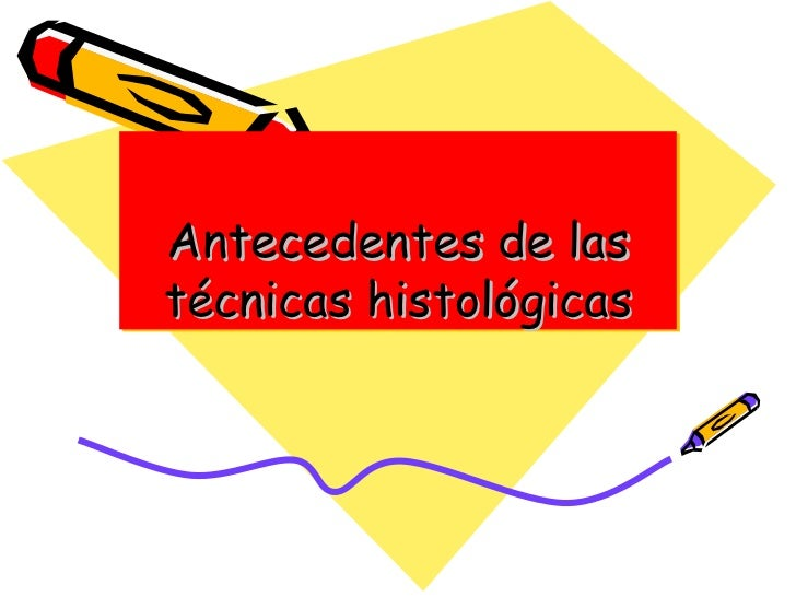 Antecedentes de las técnicas histológicas