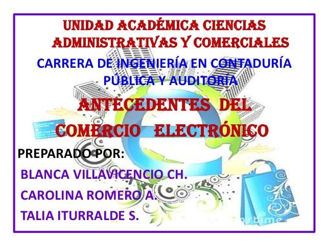 UNIDAD ACADÉMICA CIENCIAS ADMINISTRATIVAS Y COMERCIALES CARRERA DE INGENIERÍA EN CONTADURÍA PÚBLICA Y AUDITORÍA ANTECEDENT...