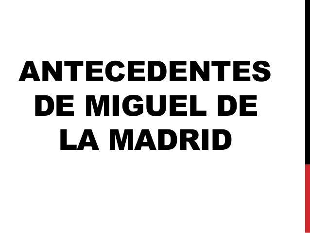 ANTECEDENTES  DE MIGUEL DE  LA MADRID