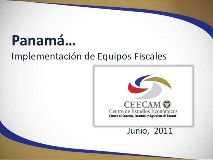 Panamá…<br />Implementación de Equipos Fiscales<br />Junio,  2011<br />