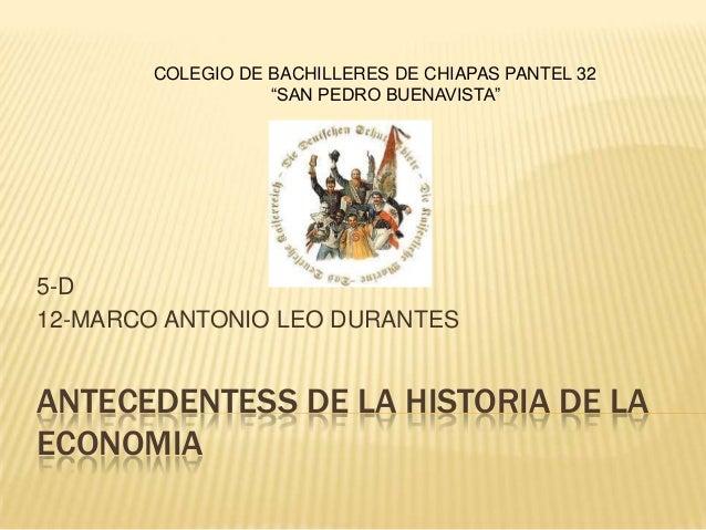 """COLEGIO DE BACHILLERES DE CHIAPAS PANTEL 32 """"SAN PEDRO BUENAVISTA""""  5-D 12-MARCO ANTONIO LEO DURANTES  ANTECEDENTESS DE LA..."""