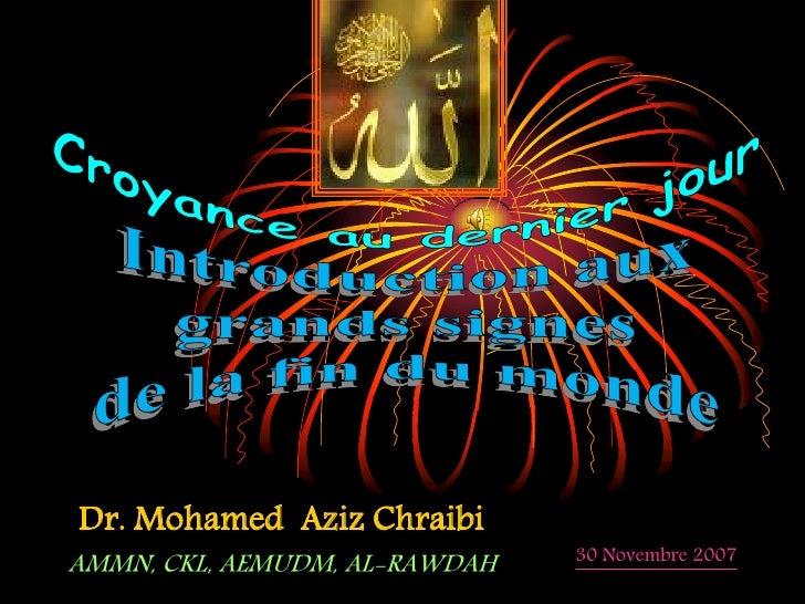 Dr. Mohamed Aziz Chraibi                                30 Novembre 2007 AMMN, CKL, AEMUDM, AL-RAWDAH