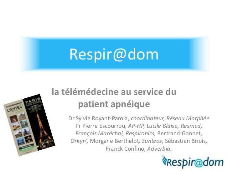 Respir@domla télémédecine au service du       patient apnéique   Dr Sylvie Royant-Parola, coordinateur, Réseau Morphée    ...