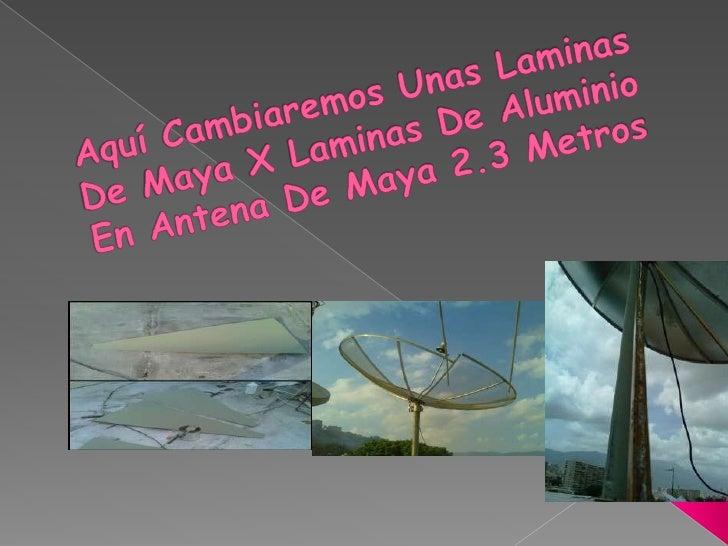 Aquí Cambiaremos Unas Laminas De Maya X Laminas De Aluminio En Antena De Maya 2.3 Metros<br />