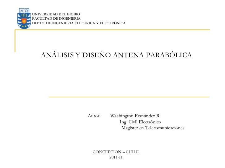 UNIVERSIDAD DEL BIOBIO FACULTAD DE INGENIERIA DEPTO. DE INGENIERIA ELECTRICA Y ELECTRONICA ANÁLISIS Y DISEÑO ANTENA PARABÓ...