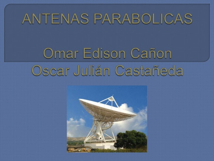 ANTENAS PARABOLICASOmar Edison CañonOscar Julián Castañeda<br />