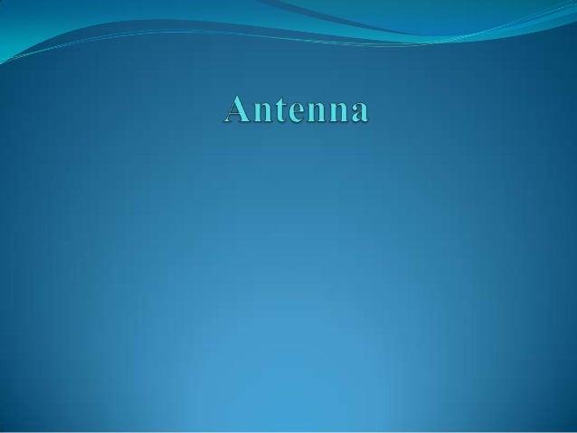 CONTENTS WHAT IS ANTENNA TRANSMITTER ANTENNA RECEIVER ANTENNA YAGI-UDA ANTENNA LOG – PERIODIC ANTENNA HELIX ANTENNA...