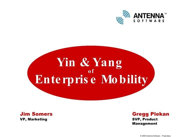 Jim Somers VP, Marketing Yin & Yang  of  Enterprise Mobility Gregg Plekan SVP, Product Management