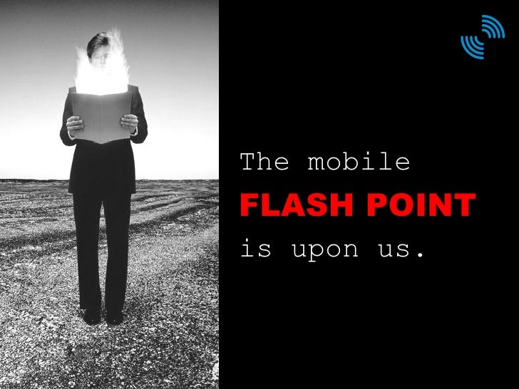 The mobile  flash point   is upon us. FLASH POINT