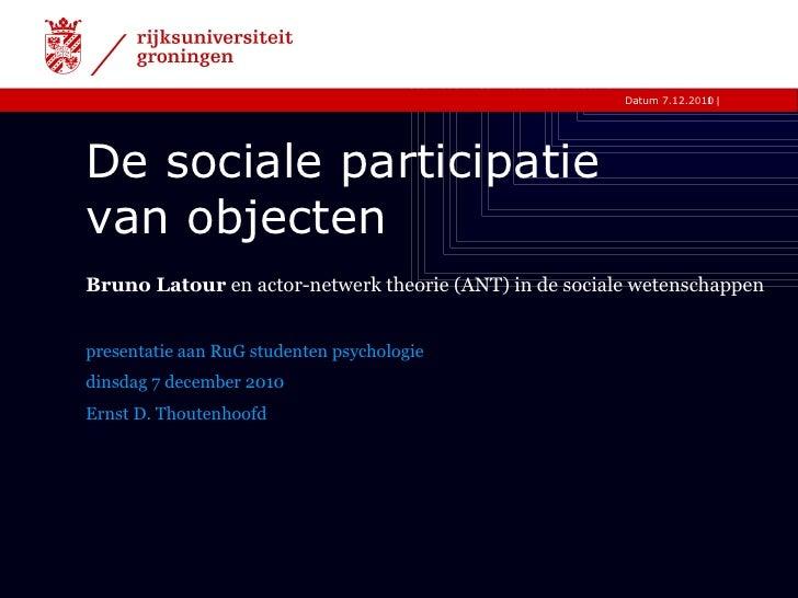 De sociale participatie  van objecten presentatie aan RuG studenten psychologie dinsdag 7 december 2010 Ernst D. Thoutenho...