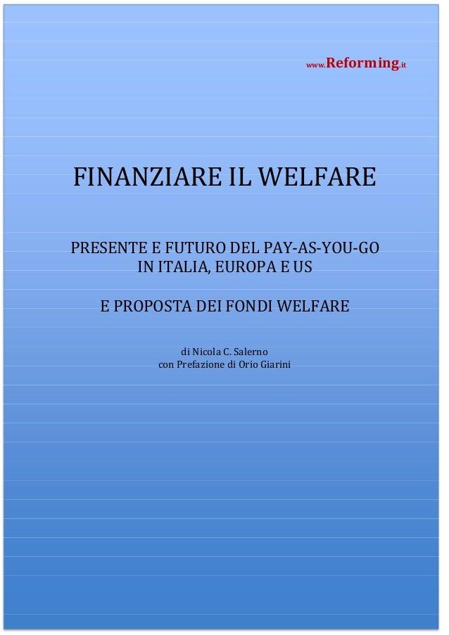 Reforming.it  www.  FINANZIARE IL WELFARE PRESENTE E FUTURO DEL PAY-AS-YOU-GO IN ITALIA, EUROPA E US E PROPOSTA DEI FONDI ...