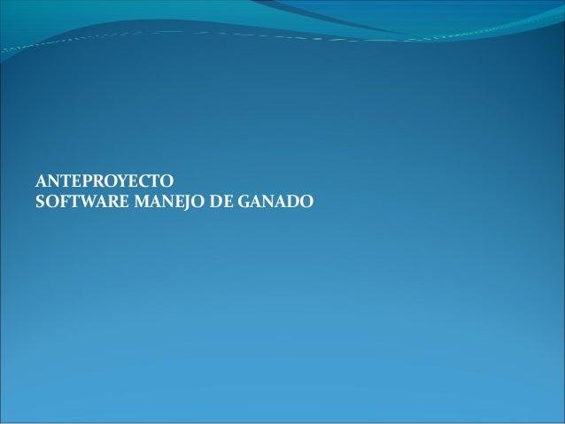 ANTEPROYECTO SOFTWARE MANEJO DE GANADO