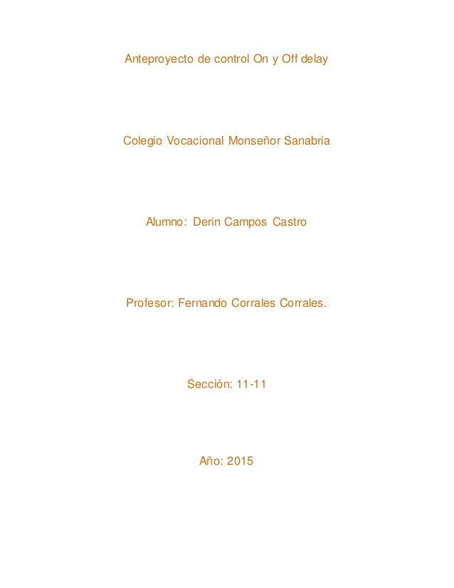 Anteproyecto de control On y Off delay Colegio Vocacional Monseñor Sanabria Alumno: Derin Campos Castro Profesor: Fernando...