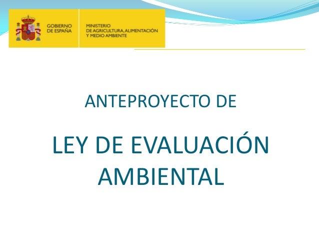 ANTEPROYECTO DELEY DE EVALUACIÓN    AMBIENTAL