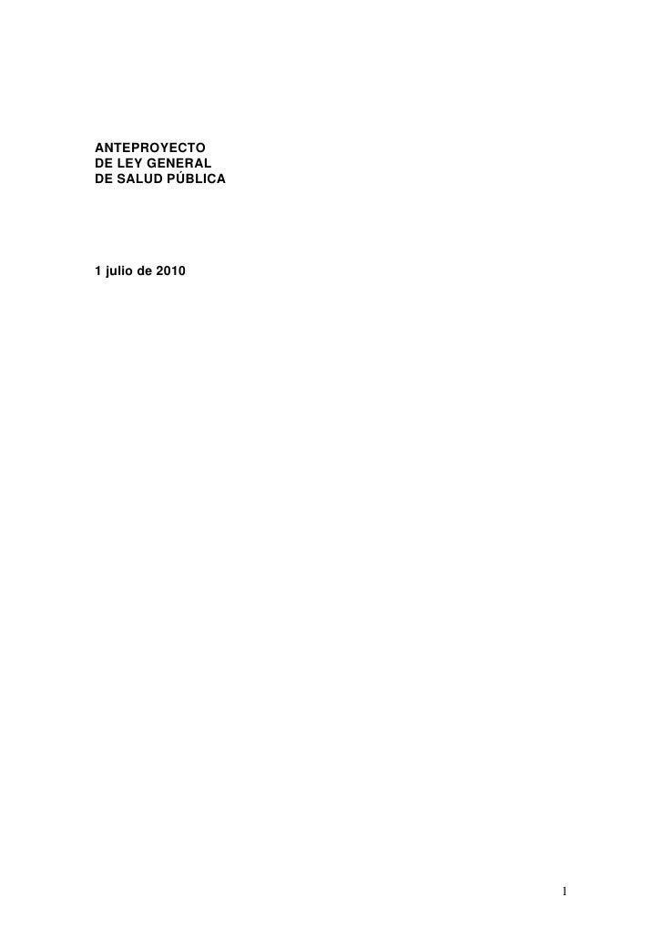 ANTEPROYECTO DE LEY GENERAL DE SALUD PÚBLICA     1 julio de 2010                        1