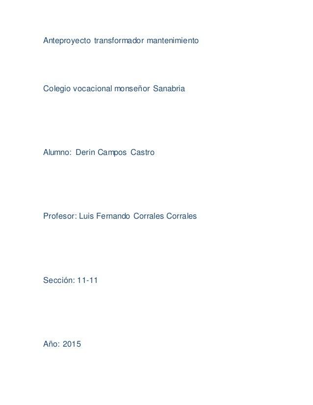Anteproyecto transformador mantenimiento Colegio vocacional monseñor Sanabria Alumno: Derin Campos Castro Profesor: Luis F...