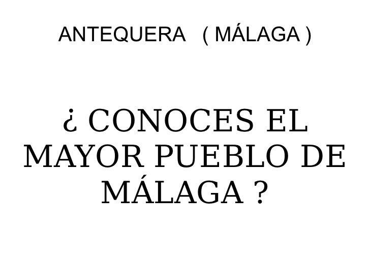 ANTEQUERA  ( MÁLAGA ) ¿ CONOCES EL MAYOR PUEBLO DE MÁLAGA ?