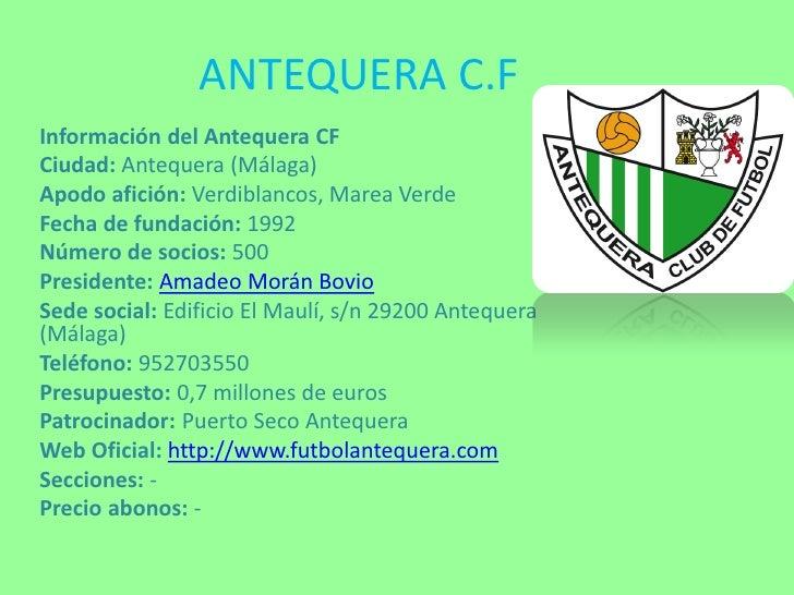 ANTEQUERA C.FInformación del Antequera CFCiudad: Antequera (Málaga)Apodo afición: Verdiblancos, Marea VerdeFecha de fundac...