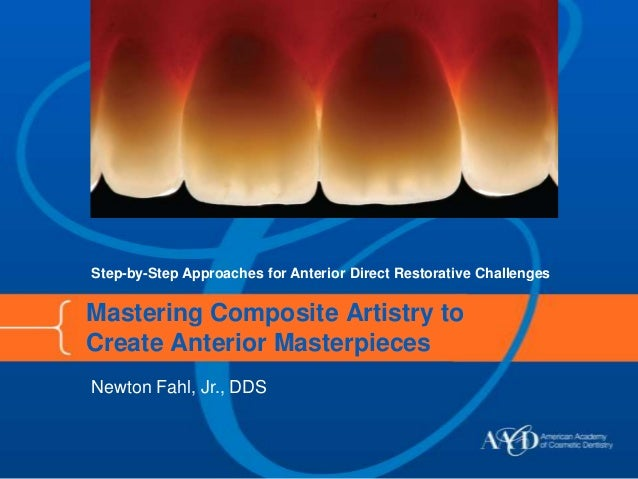 Step-by-Step Approaches for Anterior Direct Restorative ChallengesMastering Composite Artistry toCreate Anterior Masterpie...