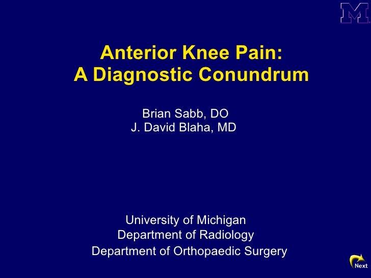 Anterior Knee Pain: A Diagnostic Conundrum Brian Sabb, DO J. David Blaha, MD  Department of Orthopaedic Surgery