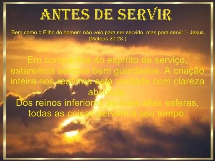 ANTES DE SERVIR ¨Bem como o Filho do homem não veio para ser servido, mas para servir.¨- Jesus. (Mateus,20:28.) Em companh...