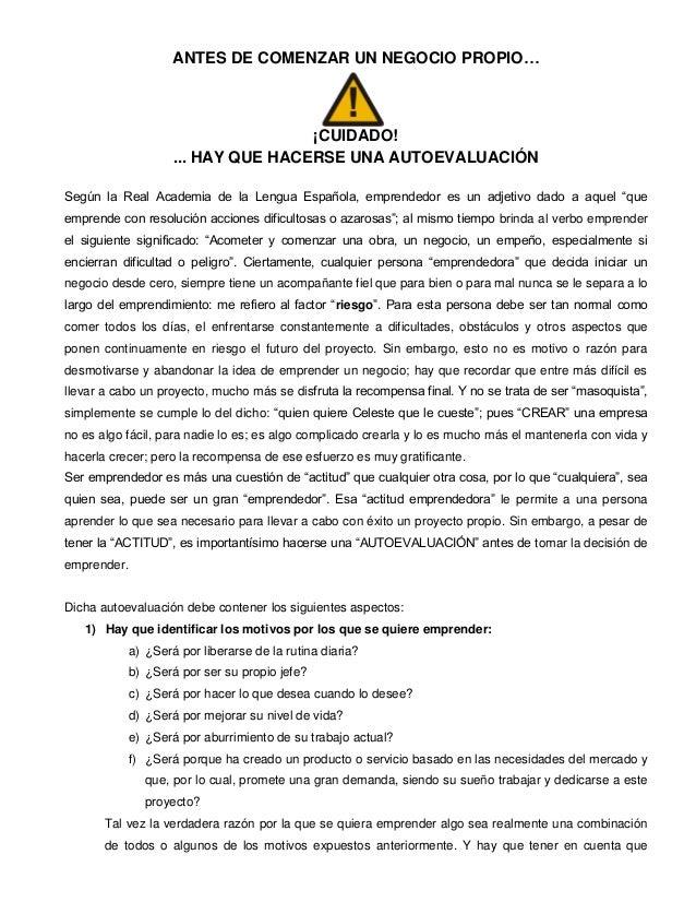 ANTES DE COMENZAR UN NEGOCIO PROPIO… ¡CUIDADO! ... HAY QUE HACERSE UNA AUTOEVALUACIÓN Según la Real Academia de la Lengua ...