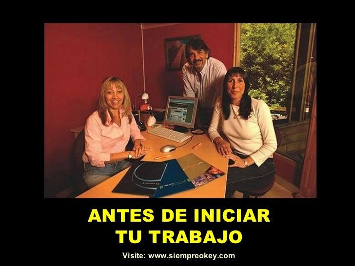 ANTES DE INICIAR TU TRABAJO Visite: www.siempreokey.com