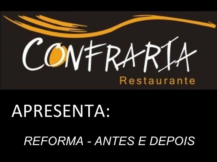 REFORMA - ANTES E DEPOIS APRESENTA: