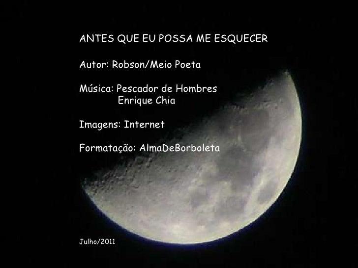 ANTES QUE EU POSSA ME ESQUECER<br />Autor: Robson/Meio Poeta<br />Música: Pescador de Hombres<br />            Enrique Chi...