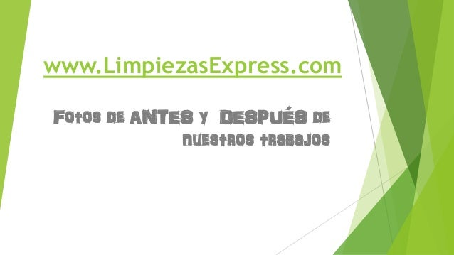 www.LimpiezasExpress.com Fotos de ANTES y DESPUÉS de nuestros trabajos