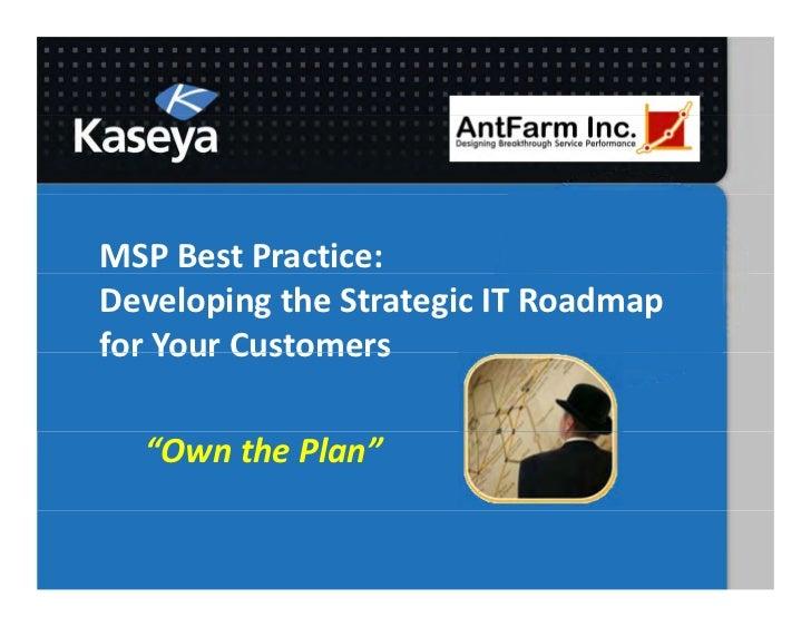 """MSPBestPractice:DevelopingtheStrategicITRoadmapforYourCustomersfor Your Customers  """"OwnthePlan"""""""