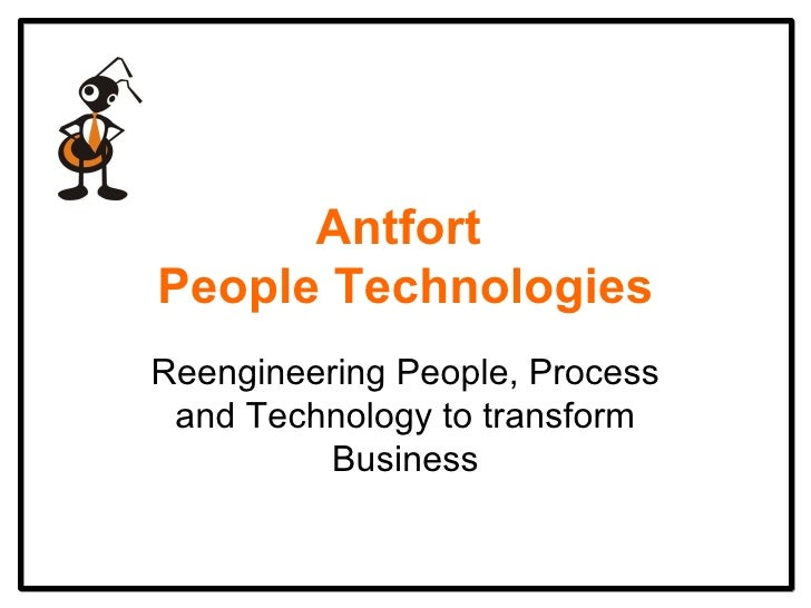 Antfort  People Technologies Reengineering People, Process and Technology to transform Business