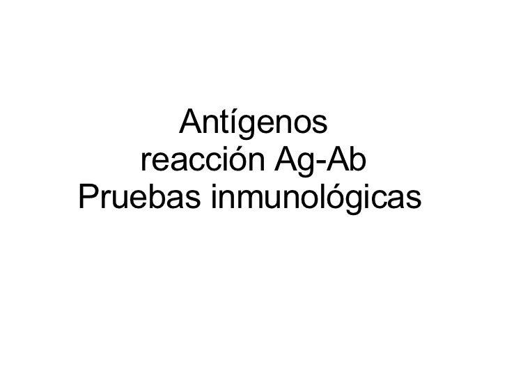 Antígenos reacción Ag-Ab Pruebas inmunológicas