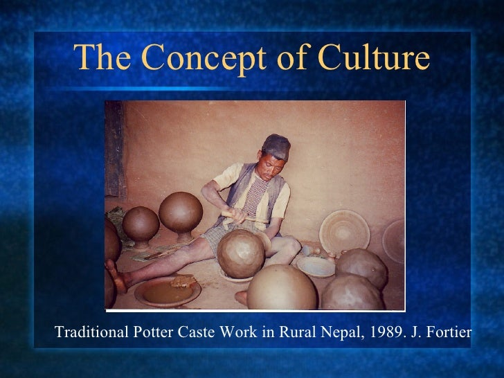 The Concept of Culture Traditional Potter Caste Work in Rural Nepal, 1989. J. Fortier