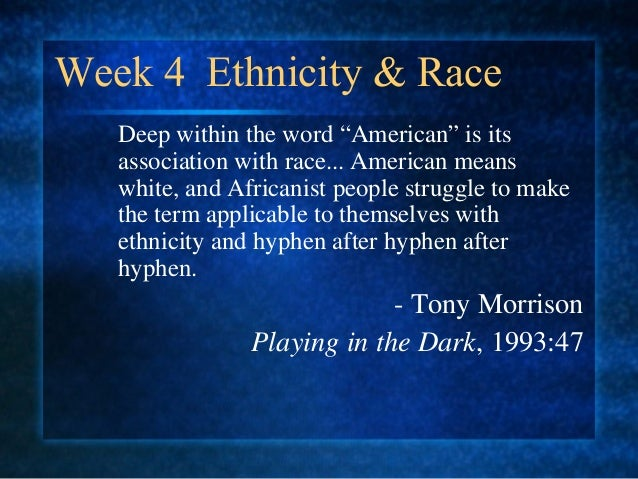 """Week 4 Ethnicity & Race Deep within the word """"American"""" is its association with race... American means white, and Africani..."""