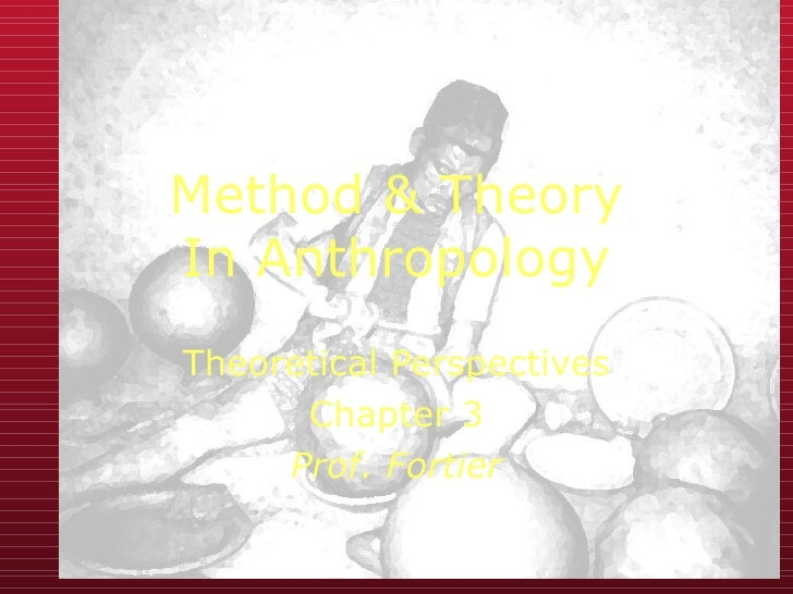 Method & Theory In Anthropology Theoretical Perspectives Chapter 3 Prof. Fortier