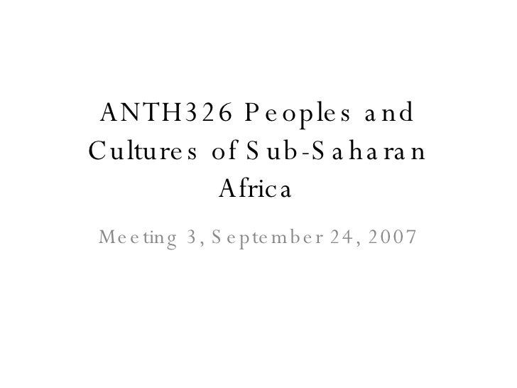 ANTH326 Peoples and Cultures of Sub-Saharan Africa Meeting 3, September 24, 2007