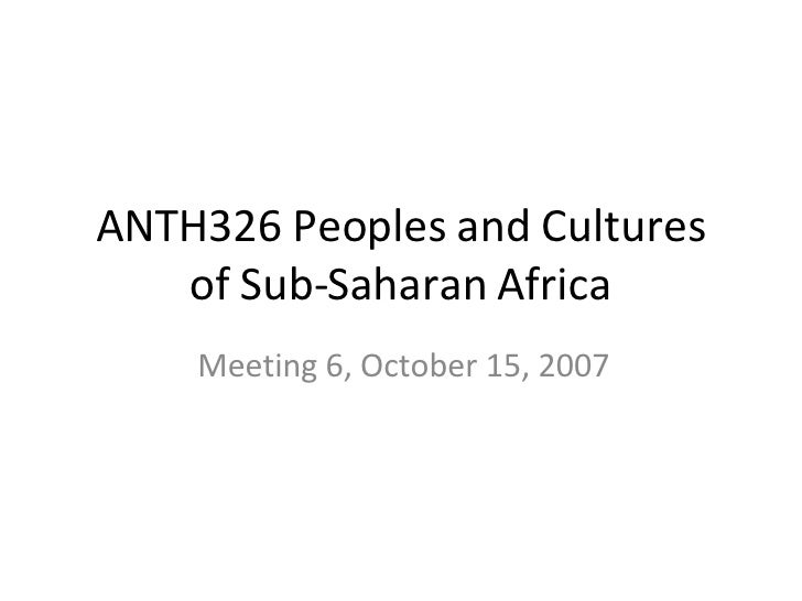 ANTH326 Peoples and Cultures of Sub-Saharan Africa Meeting 6, October 15, 2007