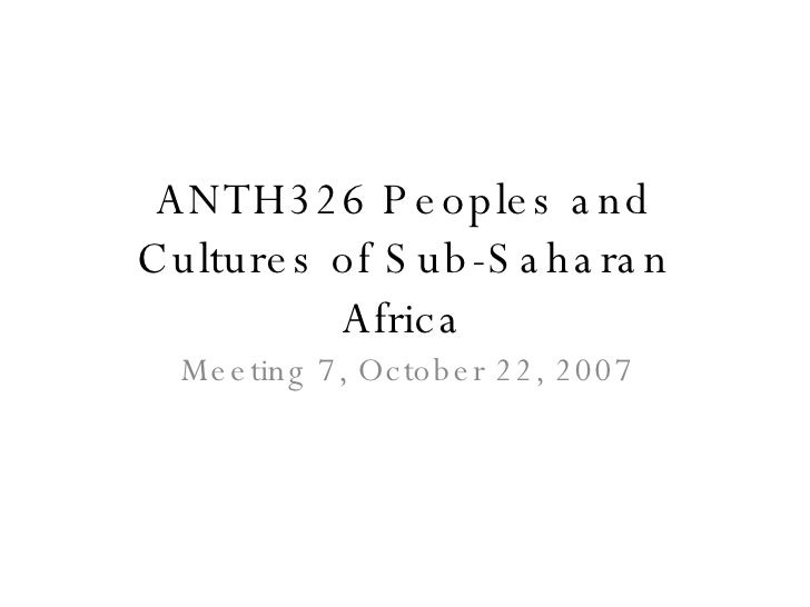 ANTH326 Peoples and Cultures of Sub-Saharan Africa Meeting 7, October 22, 2007
