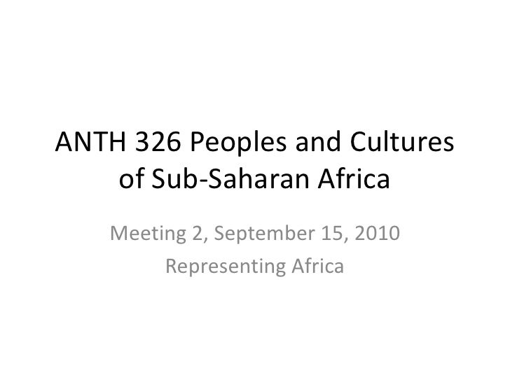 ANTH 326 Peoples and Cultures of Sub-Saharan Africa<br />Meeting 2, September 15, 2010<br />Representing Africa<br />