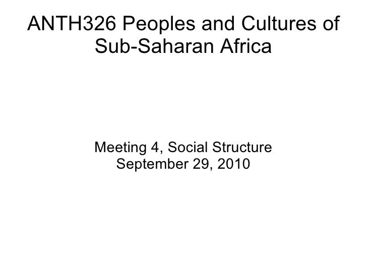 ANTH326 Peoples and Cultures of Sub-Saharan Africa Meeting 4, Social Structure September 29, 2010