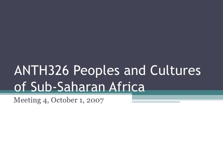 ANTH326 Peoples and Cultures of Sub-Saharan Africa Meeting 4, October 1, 2007